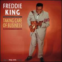 Taking Care of Business: 1956-1973 / Freddie King