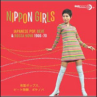 Nippon Girls: Japanese Pop, Beat & Bossa Nova 1966-70